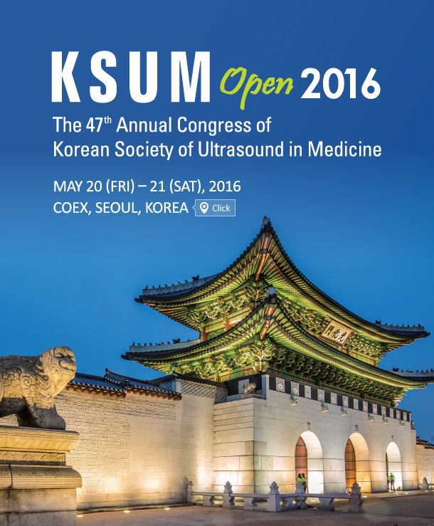 KSUM Open 2016 // The 47th Annual Congress of Korean Society of Ultrasound in Medicine // MAY 20(FRI) - 21(SAT), 2016 COEX, SEOUL, KOREA